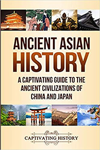 Ancient Asian History: A Captivating Guide to the Ancient Civilizations of China and Japan