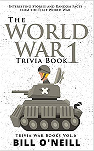 The World War 1 Trivia Book: Interesting Stories and Random Facts from the First World War (Trivia War Books)